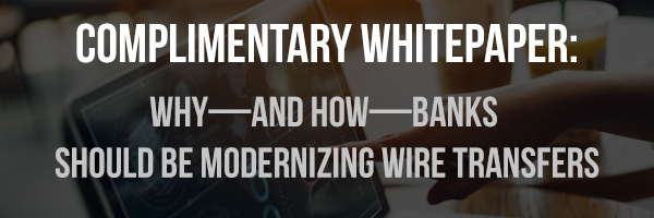 Why—and How—Banks Should Be Modernizing Wire Transfers